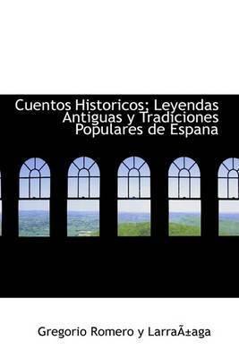 Cuentos Historicos; Leyendas Antiguas y Tradiciones Populares de Espana by Gregorio Romero y LarraApaga