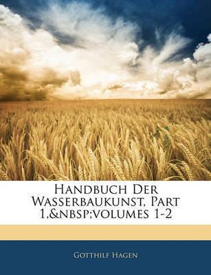 Handbuch Der Wasserbaukunst, Part 1, Volumes 1-2 by Gotthilf Hagen