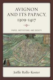 Avignon and Its Papacy, 1309-1417 by Joelle Rollo-Koster