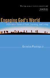 Engaging God'S World by Cornelius Plantinga