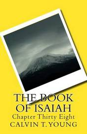 The Book of Isaiah: Chapter Thirty Eight by Calvin T Young image