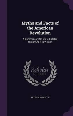 Myths and Facts of the American Revolution by Arthur Johnston image
