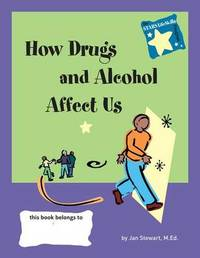 Stars: Knowing How Drugs and Alcohol Affect Our Lives by Jan Stewart