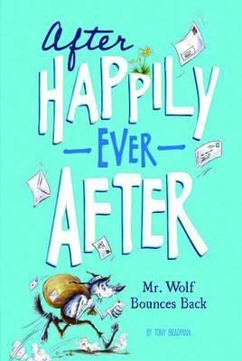 After Happily Ever After: Mr Wolf Bounces Back by Tony Bradman