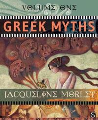 Greek Myths: Volume 1 by Jacqueline Morley
