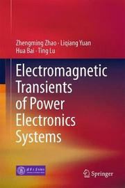 Electromagnetic Transients of Power Electronics Systems by Zhengming Zhao