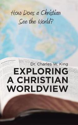 Exploring a Christian Worldview by Dr Charles W King image