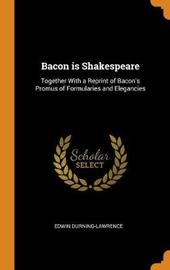 Bacon Is Shakespeare by Edwin Durning-Lawrence