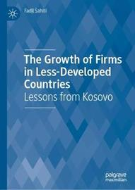 The Growth of Firms in Less-Developed Countries by Fadil Sahiti