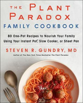The Plant Paradox Family Cookbook by Steven R Gundry