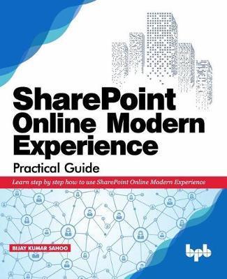 SharePoint Online Modern Experience Practical Guide by Bijay Kumar Sahoo