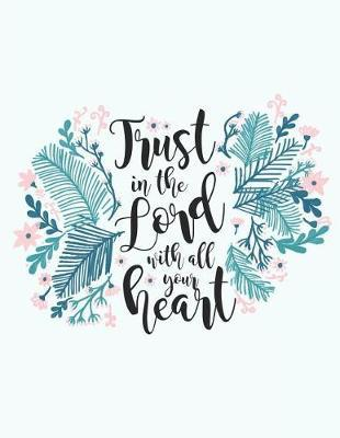 Trust The Lord With All Your Heart by Ellejoy Notebooks