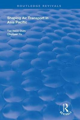 Shaping Air Transport in Asia Pacific by Tae Hoon Oum