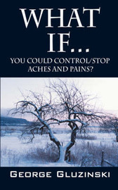 What If...You Could Control/Stop Aches and Pains? by George Gluzinski image