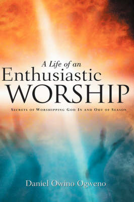 A Life of an Enthusiastic Worship by Daniel , Owino Ogweno image