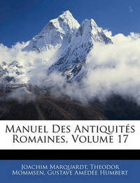 Manuel Des Antiquits Romaines, Volume 17 by Gustave Amde Humbert