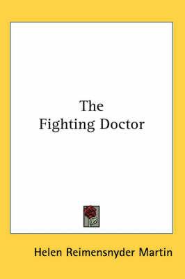 The Fighting Doctor by Helen (Reimensnyder ) Martin