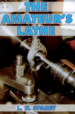 The Amateur's Lathe by Lawrence H. Sparey image
