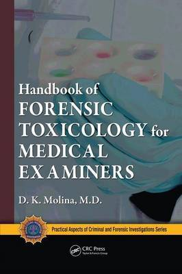 Handbook of Forensic Toxicology for Medical Examiners by D. K. Molina