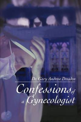 Confessions of a Gynecologist by Dr Gary Andrew Dresden image