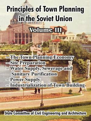 Principles of Town Planning in the Soviet Union: Volume III by Institute of Town Planning USSR
