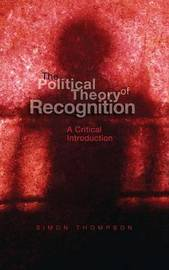 The Political Theory of Recognition by Simon Thompson image
