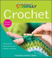 Teach Yourself VISUALLY Crochet by Cecily Keim