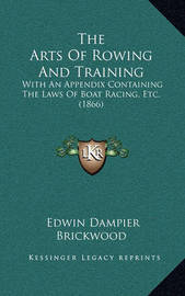 The Arts of Rowing and Training: With an Appendix Containing the Laws of Boat Racing, Etc. (1866) by Edwin Dampier Brickwood