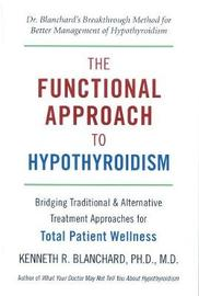 The Functional Approach To Hypothyroidism by Kenneth Blanchard