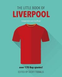 The Little Book of Liverpool FC by Geoff Tibballs