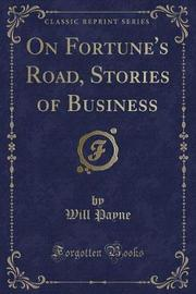 On Fortune's Road, Stories of Business (Classic Reprint) by Will Payne
