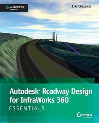 Autodesk Roadway Design for Infraworks 360 Essentials by Eric Chappell