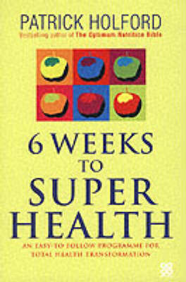 6 Weeks To Superhealth by Patrick Holford