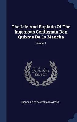 The Life and Exploits of the Ingenious Gentleman Don Quixote de la Mancha; Volume 1