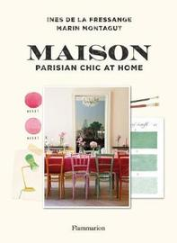 Maison: Parisian Chic at Home by Ines de la Fressange