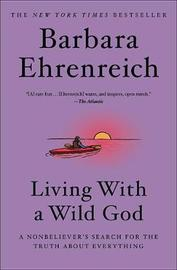 Living with a Wild God by Barbara Ehrenreich