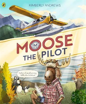Moose the Pilot by Kimberly Andrews