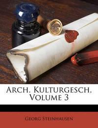 Arch. Kulturgesch, Volume 3 by Georg Steinhausen