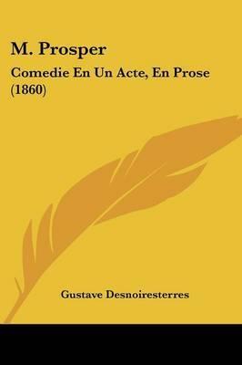 M. Prosper: Comedie En Un Acte, En Prose (1860) by Gustave Desnoiresterres image