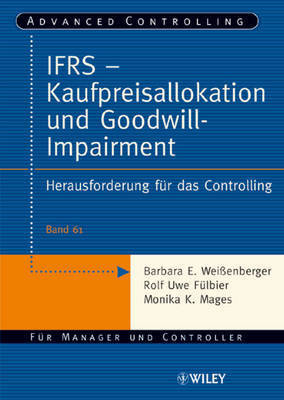 IFRS - Kaufpreisallokation Und Goodwill-impairment: Herausforderung Fur Das Controlling by Barbara E. Weibetaenberger