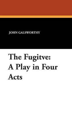 The Fugitve: A Play in Four Acts by John Galsworthy, Sir image