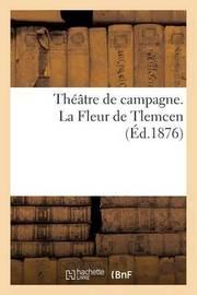 Theatre de Campagne. La Fleur de Tlemcen by Sans Auteur