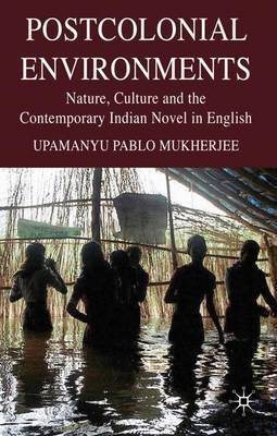 Postcolonial Environments by Upamanyu Pablo Mukherjee