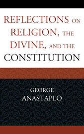 Reflections on Religion, the Divine, and the Constitution by George Anastaplo