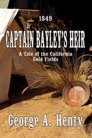 Captain Bayley's Heir by George A. Henty