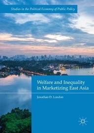 Welfare and Inequality in Marketizing East Asia by Jonathan D. London