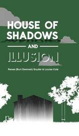 House of Shadows and Illusion by Renee (Burt Demrest) Snyder