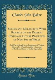 Sydney and Melbourne; With Remarks on the Present State and Future Prospects of New South Wales by Charles John Baker