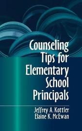Counseling Tips for Elementary School Principals by Jeffrey A Kottler