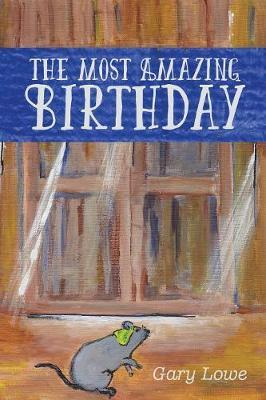 The Most Amazing Birthday by Gary Lowe